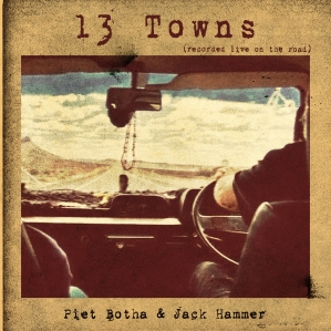 Piet Botha and Jack Hammer - 13 Towns